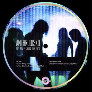 ANTHRODISKO - For You/Laisse Moi Faire