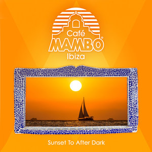 VARIOUS - Cafe Mambo Ibiza - Sunset To After Dark