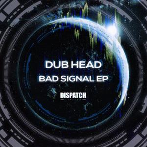 DUB HEAD - Bad Signal  EP