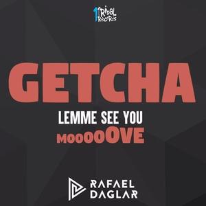 RAFAEL DAGLAR - Getcha (Lemme See You Move)