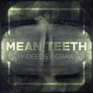 MEAN TEETH - Dirty Deeds/Crawler
