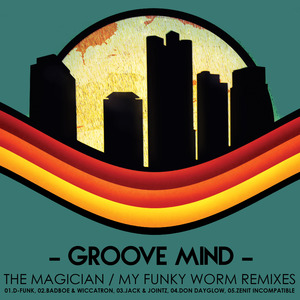 GROOVE MIND - The Magician/My Funky Worm (Remixes)