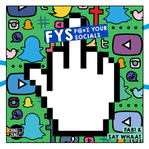 FAB!/SAY WHAAT - F Y S: F@#% Your Socials