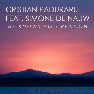 CRISTIAN PADURARU feat SIMONE de NAUW - He Knows His Creation (remixes)