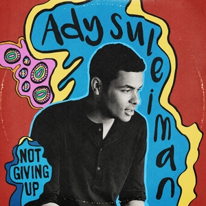ADY SULEIMAN - Not Giving Up/Say So