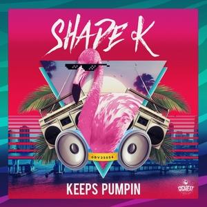 SHADE K - Keeps Pumpin