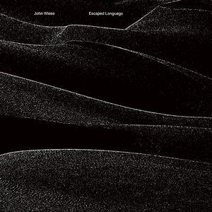 JOHN WIESE - Escaped Language