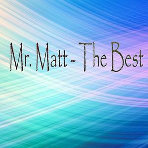 MR MATT - The Best