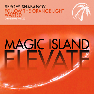 SERGEY SHABANOV - Follow The Orange Light + Wasted