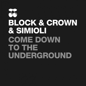 BLOCK/CROWN/SIMIOLI - Come Down To The Underground