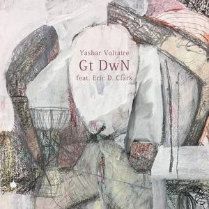 YASHAR VOLTAIRE - Gt DwN Feat. Eric D. Clark