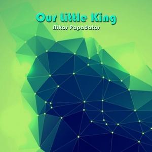 NIKOS PAPADATOS - Our Little King