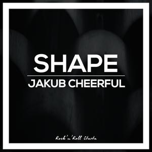 JAKUB CHEERFUL - Shape