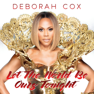 DEBORAH COX - Let The World Be Ours Tonight