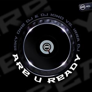 MIKY ONE DJ & DJ KINO vs IRRA DJ - Are U Ready