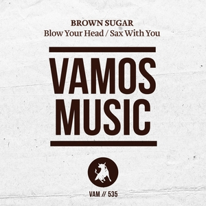 BROWN SUGAR - Blow Your Head/Sax With You