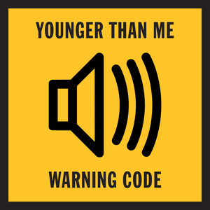 YOUNGER THAN ME - Warning Code