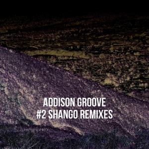 ADDISON GROOVE - Shango (Remixes)