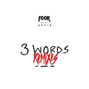 FOOR feat EFFIE - 3 Words (remixes)