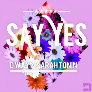 D WAY & SARAH TONIN - Say Yes