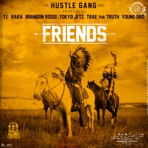 HUSTLE GANG feat TI/RARA/BRANDON ROSSI/TOKYO JETZ/TRAE THA TRUTH/YOUNG DRO - Friends