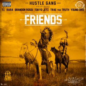 HUSTLE GANG feat TI/RARA/BRANDON ROSSI/TOKYO JETZ/TRAE THA TRUTH/YOUNG DRO - Friends (Explicit)