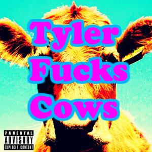 TYLER THE CREATOR - Tyler Fucks Cows (Explicit)