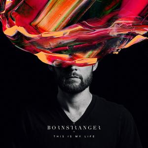 BORN STRANGER - This Is My Life