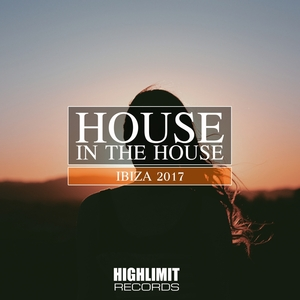 VARIOUS - House In The House - Ibiza 2017