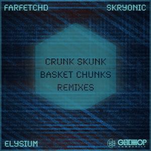 ELYSIUM - Crunk Skunk/Basket Chunks Remixes