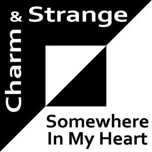 CHARM & STRANGE - Somewhere In My Heart