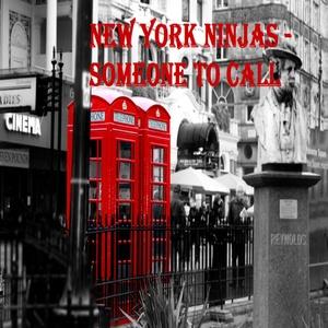 NEW YORK NINJAS - Someone To Call