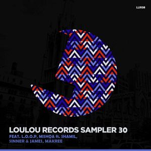MISHQA/LOOP/SINNER & JAMES/MAKREE - LouLou Records Sampler Vol 30