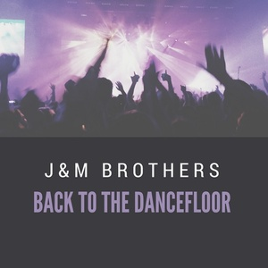 J&M BROTHERS - Back To The Dancefloor