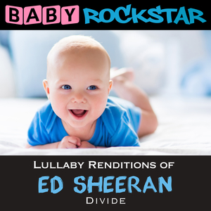 BABY ROCKSTAR - Lullaby Renditions Of Ed Sheeran - Divide