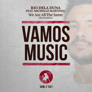 RIO DELA DUNA feat MICHELLE MARTINEZ - We Are All The Same (The Remixes)