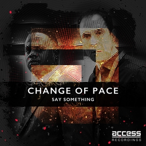 CHANGE OF PACE - Say Something