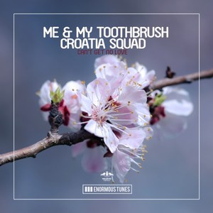 ME & MY TOOTHBRUSH & CROATIA SQUAD - Can't Get No Love