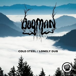 BOGMAN - Cold Steel / Lonely Dub