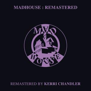 MATRIX/KAMAR/DREAMER G/KERRI CHANDLER - Madhouse: Remastered