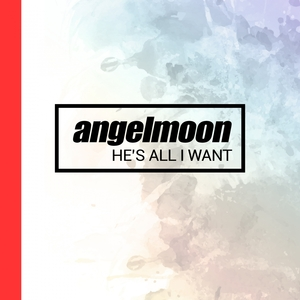 ANGELMOON - He's All I Want