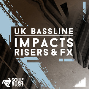 SOUL RUSH RECORDS - UK Bassline Impacts, Risers & FX (Sample Pack WAV)