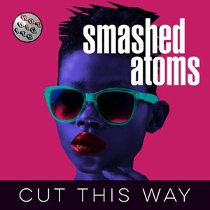 SMASHED ATOMS - Cut This Way EP