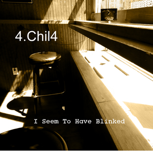 4CHIL4 - I Seem To Have Blinked