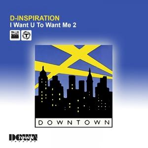 D-INSPIRATION - I Want U To Want Me 2