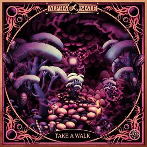 ALPHA MALE - Take A Walk