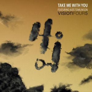 VISION FOUR 5 feat KATE TOMLINSON - Take Me With You