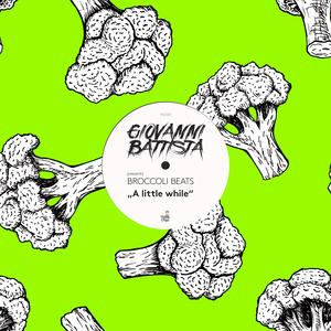 GIOVANNI BATTISTA presents BROCCOLI BEATS - A Little While