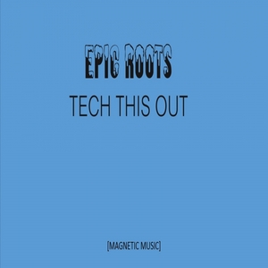 EPIC ROOTS - Tech This Out