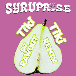 SYRUPRISE - Tiki Tiki (DJ Rawcut Remix)